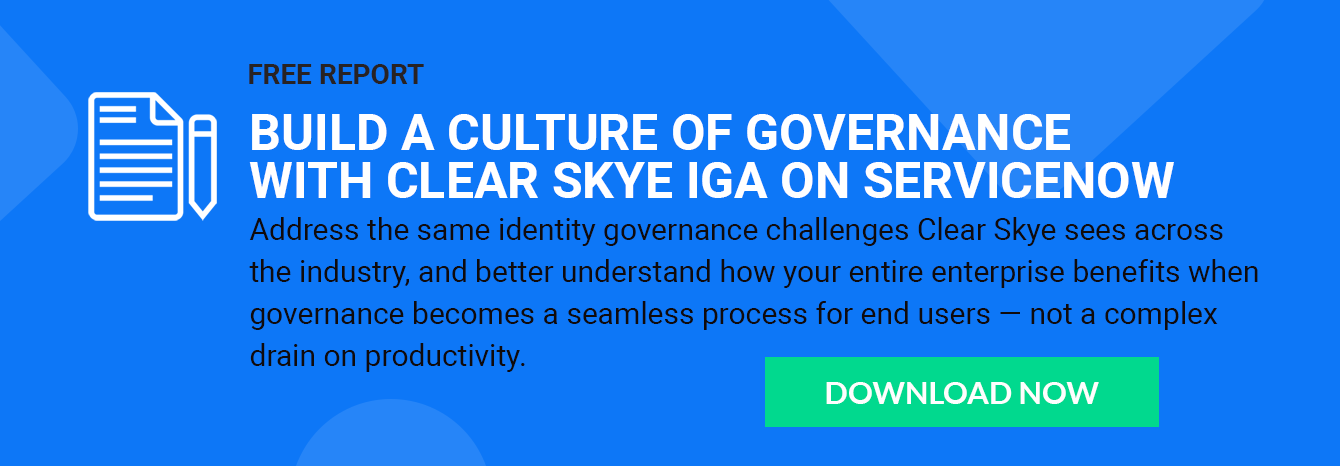 Build a Culture of Governance with Clear Skye IGA on ServiceNow